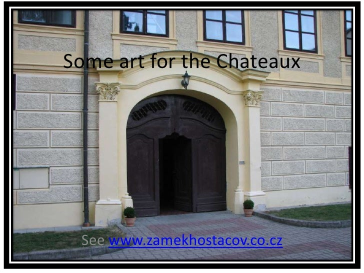 Some art for the Chateaux<br />See www.zamekhostacov.co.cz<br />
