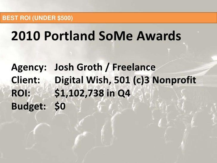 BEST ROI (UNDER $500)<br />2010 Portland SoMe AwardsAgency: Josh Groth / FreelanceClient:   Digital Wish, 501 (c)3 Nonpr...