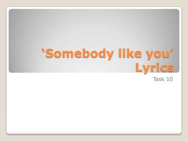 'Somebody like you' Lyrics Task 10