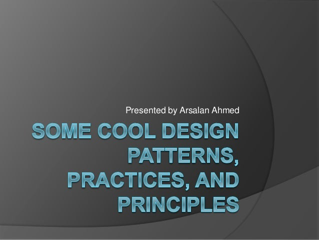Some Cool Design Patterns, Practices, and Principles