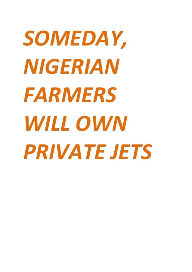 Someday nigerian farmers will own private jets by sotonye anga