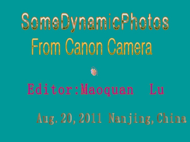 SomeDynamicPhotos Editor:Maoquan  Lu Aug.20,2011 Nanjing,China  From Canon Camera
