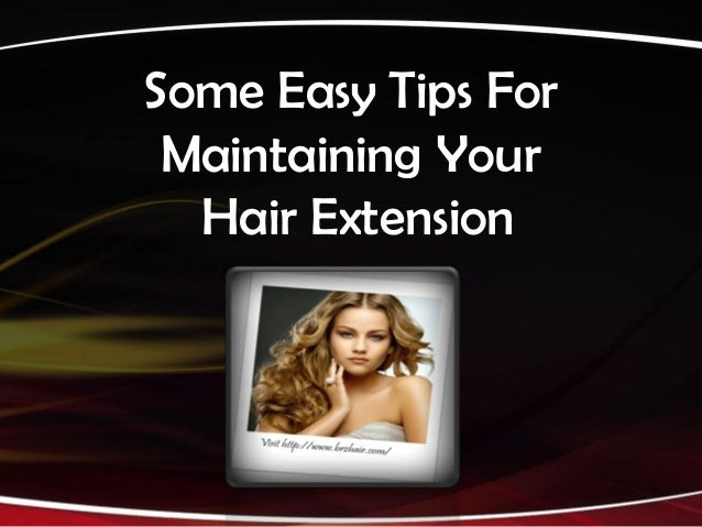Some Easy Tips For Maintaining Your  Hair Extension