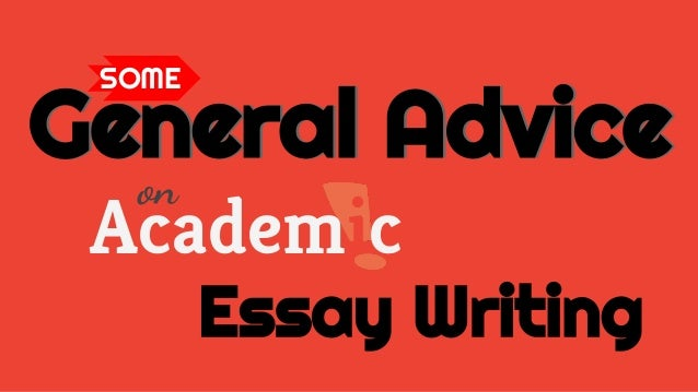 academic essay writing advice Writing an academic essay 1 there are seven main steps to writing a good essay developing an academic essay for more tips on how to construct a good thesis.
