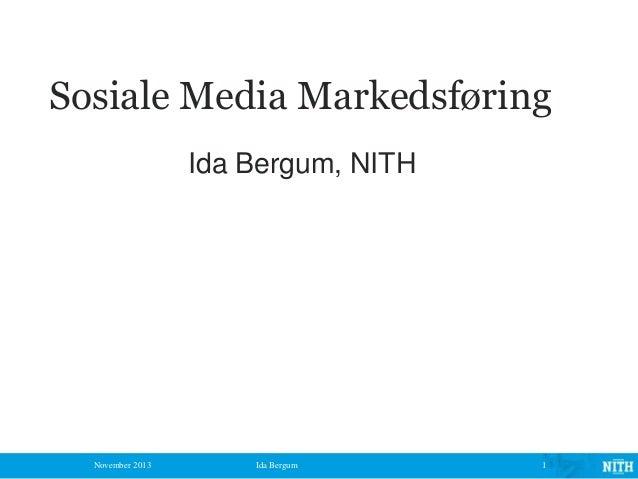 Sosiale Media Markedsføring Ida Bergum, NITH  November 2013  Ida Bergum  1