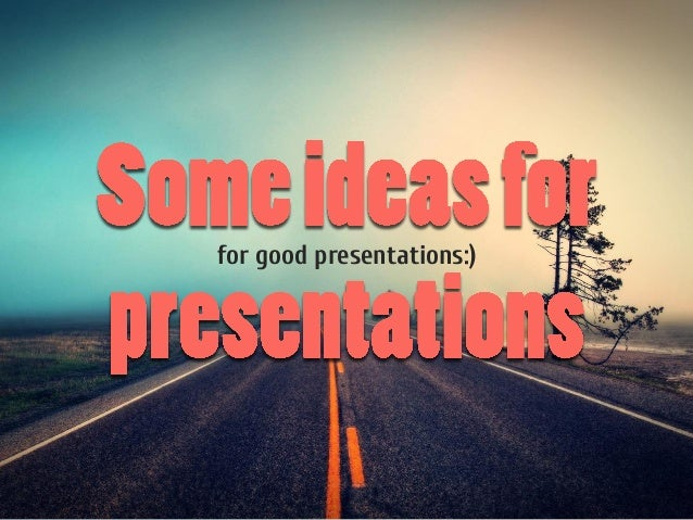 for good presentations:)