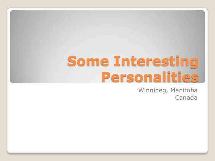 Some Interesting   Personalities        Winnipeg, Manitoba                   Canada
