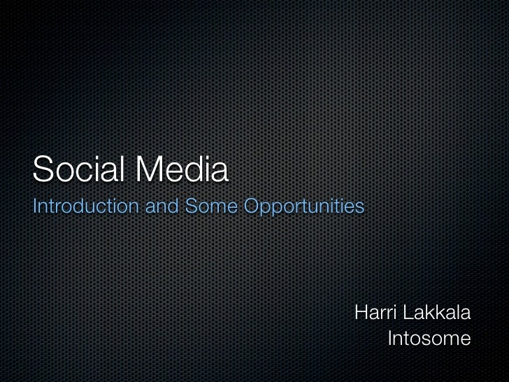 Social Media Introduction and Some Opportunities                                      Harri Lakkala                       ...