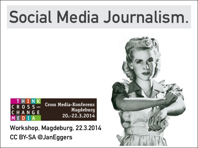 Social Media Journalism.  Workshop, Magdeburg, 22.3.2014 CC BY-SA @JanEggers