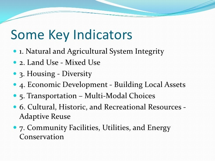Some Key Indicators<br />1. Natural and Agricultural System Integrity <br />2. Land Use - Mixed Use <br />3. Housing - Div...