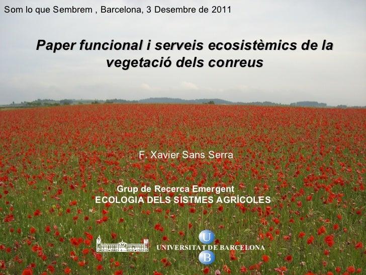 Grup de Recerca Emergent  ECOLOGIA DELS SISTMES AGRÍCOLES F. Xavier Sans Serra Paper funcional i serveis ecosistèmics de l...