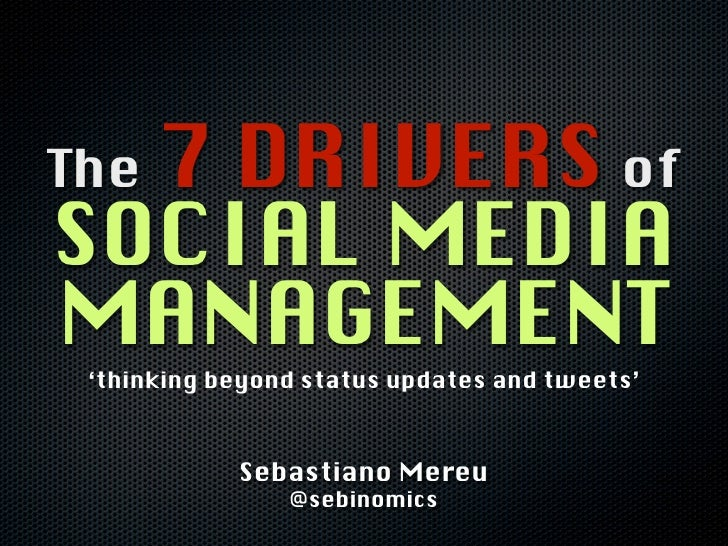 7 DRIVERS ofTheSOCIAL MEDIAMANAGEMENT 'thinking beyond status updates and tweets'            Sebastiano Mereu             ...
