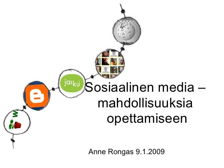 Sosiaalinen media –   mahdollisuuksia    opettamiseen  Anne Rongas 9.1.2009