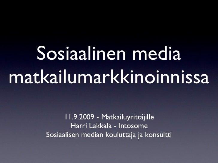 Sosiaalinen media matkailumarkkinoinnissa           11.9.2009 - Matkailuyrittäjille              Harri Lakkala - Intosome ...