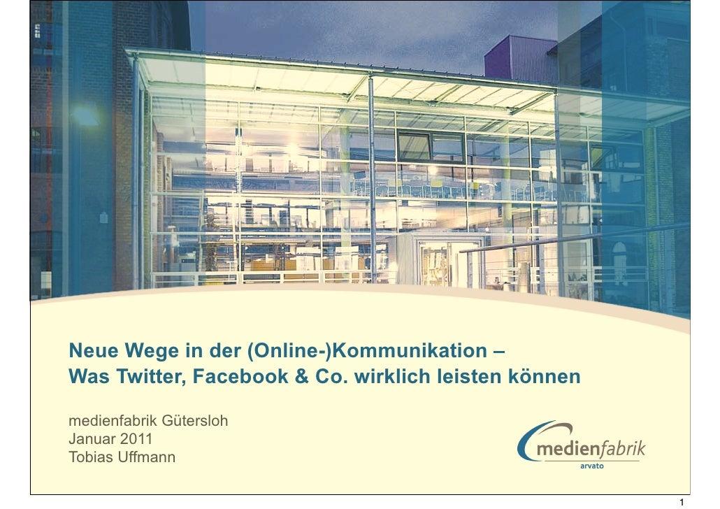 Neue Wege in der (Online-)Kommunikation –Was Twitter, Facebook & Co. wirklich leisten könnenmedienfabrik GüterslohJanuar 2...