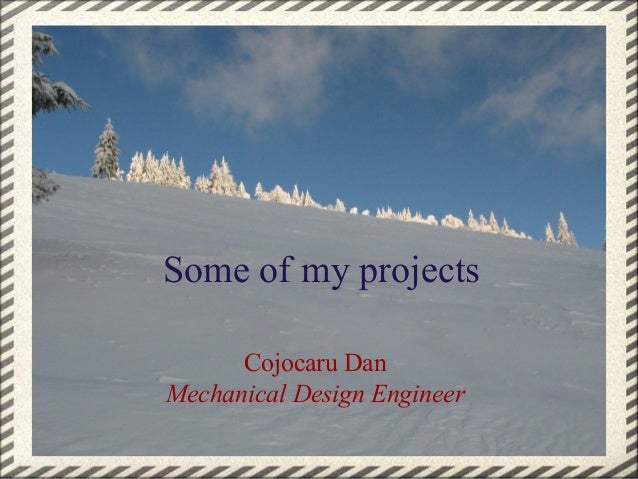 Some of my projects Cojocaru Dan Mechanical Design Engineer