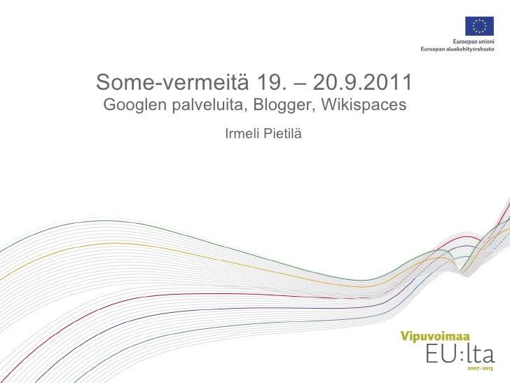Some-vermeitä 19. – 20.9.2011 Googlen palveluita, Blogger, Wikispaces Irmeli Pietilä