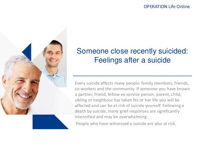 OPERATION Life OnlineSomeone close recently suicided:Feelings after a suicideEvery suicide affects many people: family mem...