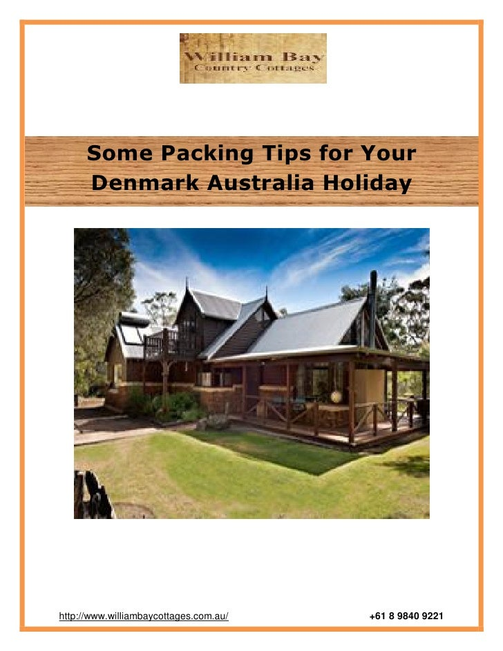 Some Packing Tips for Your      Denmark Australia Holidayhttp://www.williambaycottages.com.au/   +61 8 9840 9221