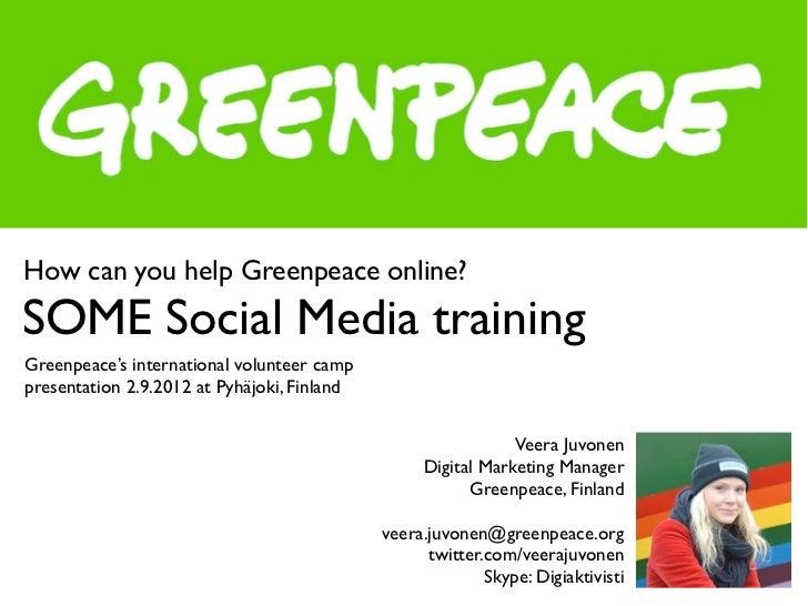 How can you help Greenpeace online?SOME Social Media trainingGreenpeace's international volunteer camppresentation 2.9.201...