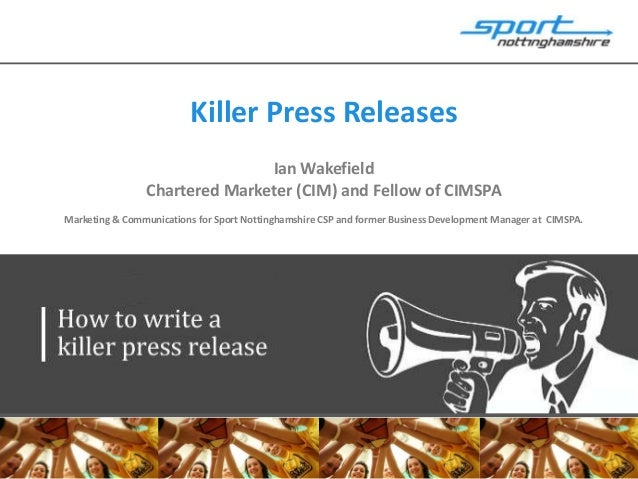 Killer Press Releases                               Ian Wakefield                Chartered Marketer (CIM) and Fellow of CI...