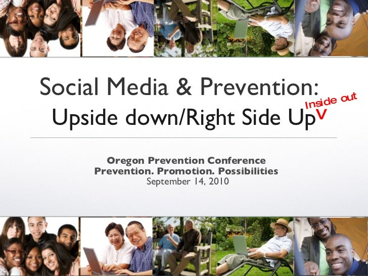 Social Media & Prevention:   Upside down/Right Side Up <ul><li>Oregon Prevention Conference   </li></ul><ul><li>Prevention...
