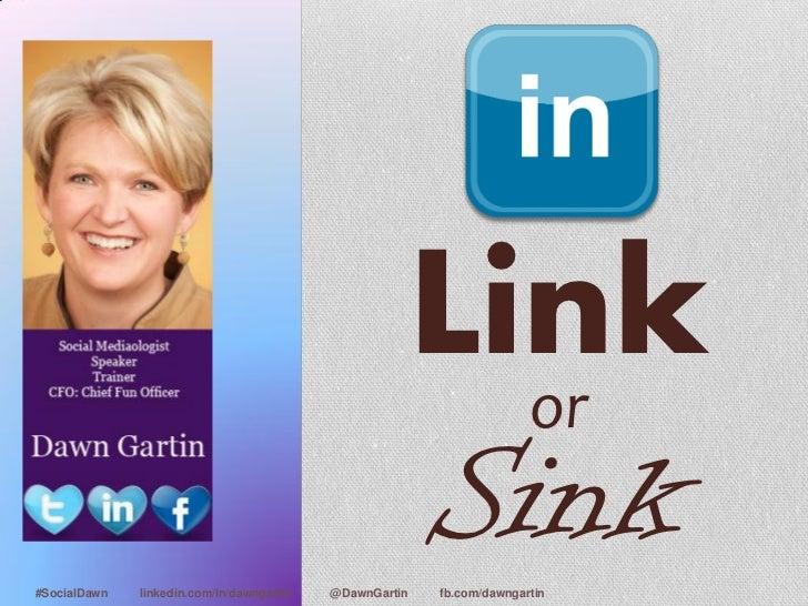 Link                                                           or#SocialDawn   linkedin.com/in/dawngartin   @DawnGartin   ...