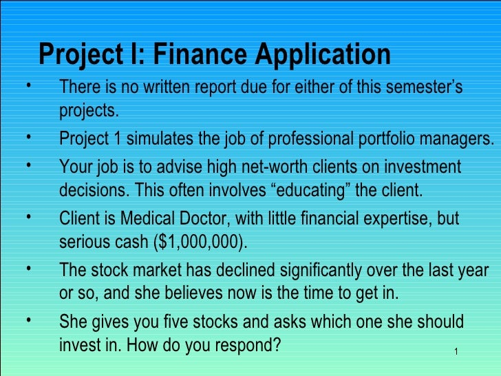 Project I: Finance Application <ul><li>There is no written report due for either of this semester's projects. </li></ul><u...
