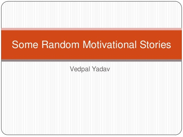 Some Random Motivational Stories Vedpal Yadav