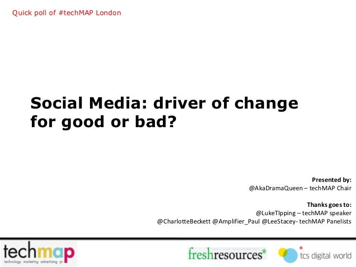 Quick poll of #techMAP London    Social Media: driver of change    for good or bad?                                       ...