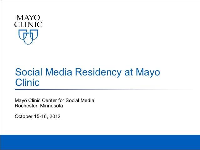 Social Media Residency at MayoClinicMayo Clinic Center for Social MediaRochester, MinnesotaOctober 15-16, 2012