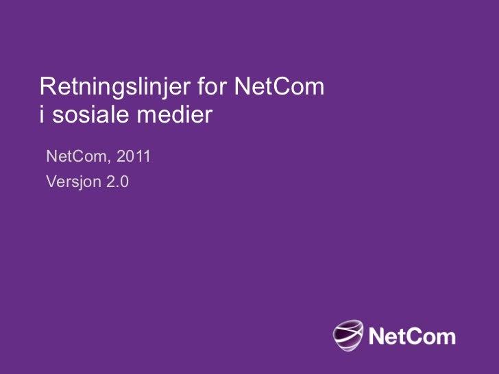 Retningslinjer for NetCom  i sosiale medier NetCom, 2011 Versjon 2.0
