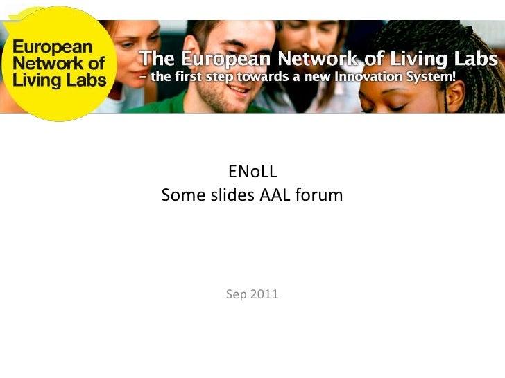 ENoLLSome slides AAL forum<br />Sep 2011<br />