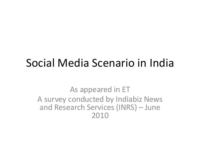 Social Media Scenario in India As appeared in ET A survey conducted by Indiabiz News and Research Services (INRS) – June 2...
