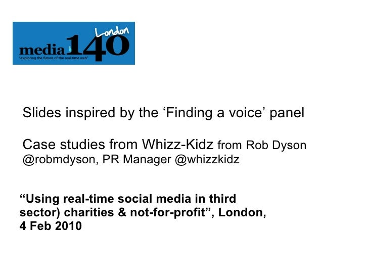 Slides inspired by the 'Finding a voice' panel Case studies from Whizz-Kidz  from   Rob Dyson @robmdyson, PR Manager @whiz...
