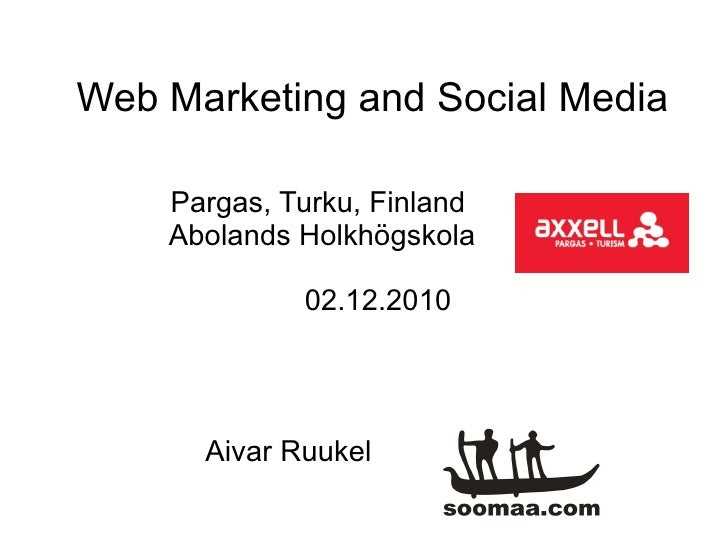 Web Marketing and Social Media    Pargas, Turku, Finland    Abolands Holkhögskola             02.12.2010      Aivar Ruukel
