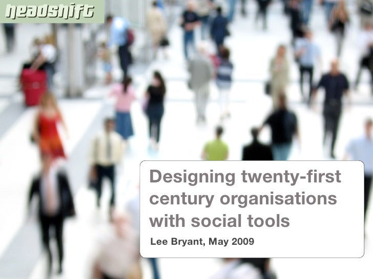Designing twenty-first century organisations with social tools Lee Bryant, May 2009
