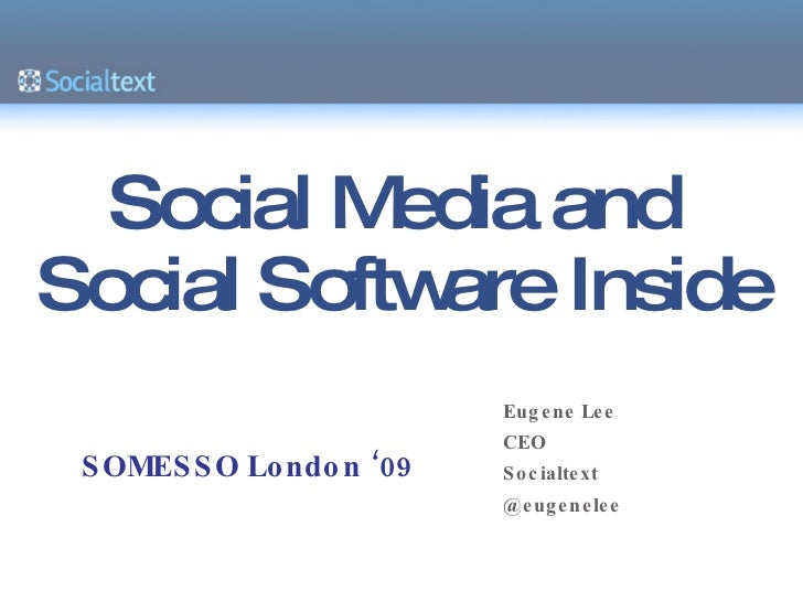 Social Media and  Social Software Inside Eugene Lee CEO Socialtext @eugenelee SOMESSO London '09