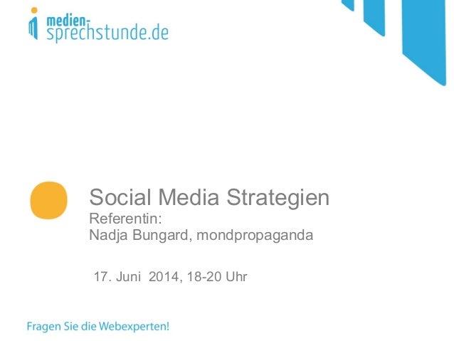 Social Media Strategien Referentin: Nadja Bungard, mondpropaganda 17. Juni 2014, 18-20 Uhr