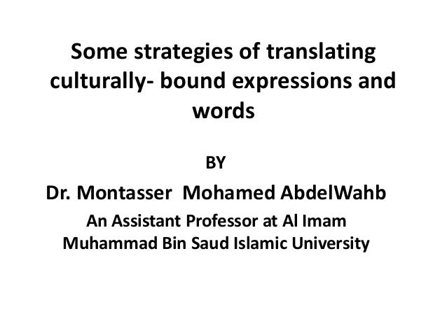 Some strategies of translating culturally- bound expressions and words BY  Dr. Montasser Mohamed AbdelWahb An Assistant Pr...