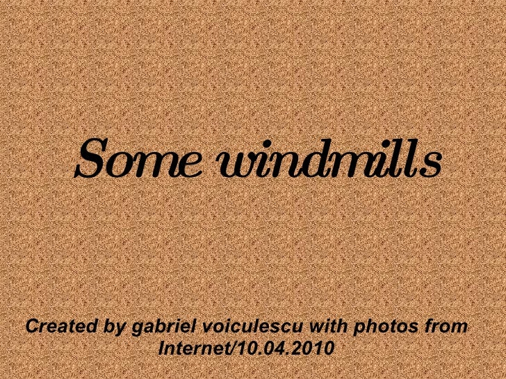 Some windmills Created by gabriel voiculescu with photos from Internet/10.04.2010