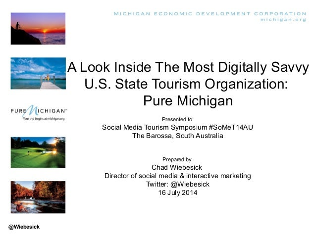 A Look Inside The Most Digitally Savvy U.S. State Tourism Organization: Pure Michigan Presented to: Social Media Tourism S...