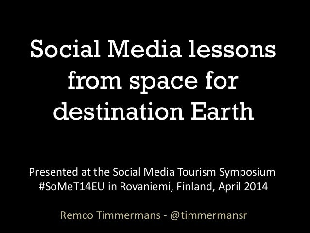 Social Media lessons from space for destination Earth Presented at the Social Media Tourism Symposium #SoMeT14EU in Rovani...