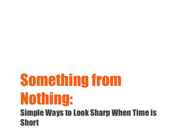 Something from Nothing: Simple Ways to Look Sharp When Time is Short