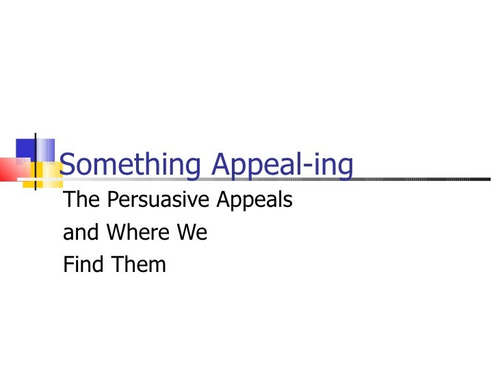 Something Appeal-ing The Persuasive Appeals  and Where We  Find Them