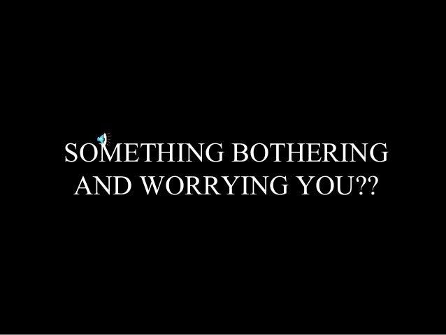 Something bothering you