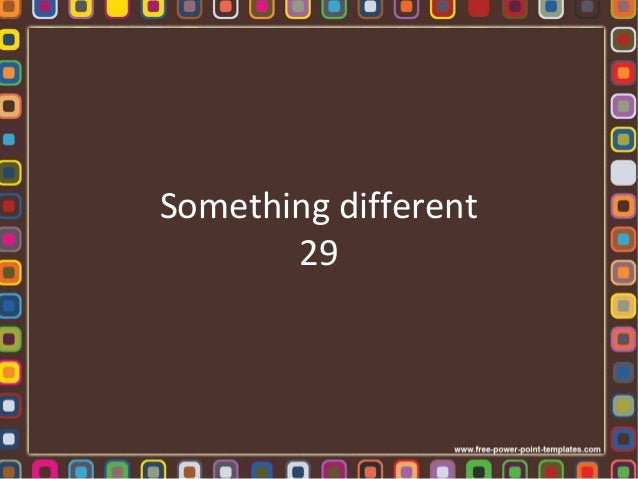 Something different 29