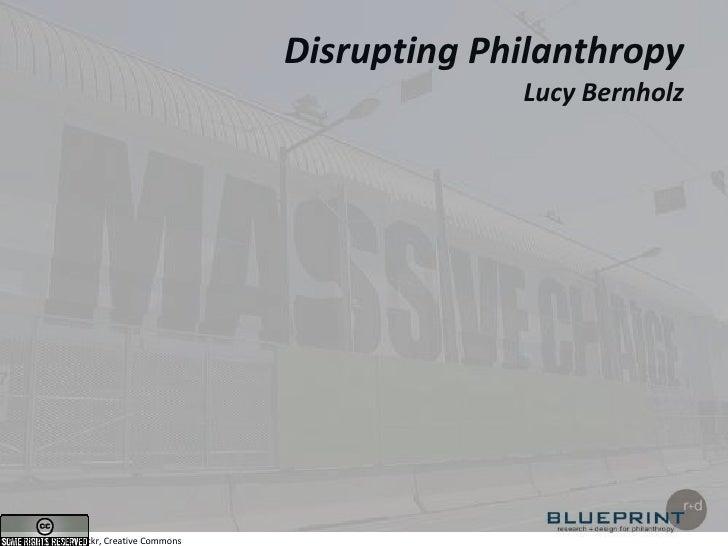 Disrupting PhilanthropyLucy Bernholz<br />Photo, 416Style, Flickr, Creative Commons<br />