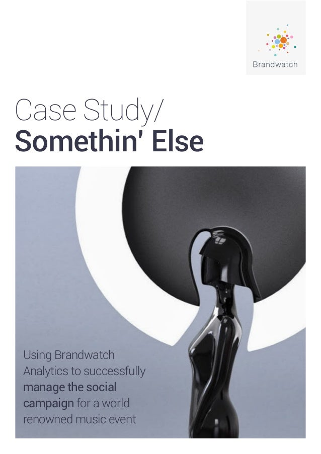 Case Study/ Somethin' Else Using Brandwatch Analytics to successfully manage the social campaign for a world renowned musi...