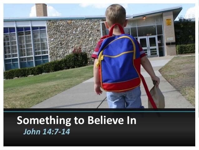 Something to Believe In John 14:7-14